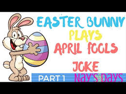 easter plays for kids easter bunny plays april fools joke on kids part 1 nay s days