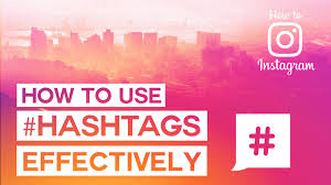 how to use hashtags effectively on instagram how to instagram