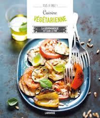 edition larousse cuisine cuisine végétarienne editions larousse