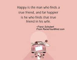 wedding quotes for friend happy is the who finds a true friend and far happier is he