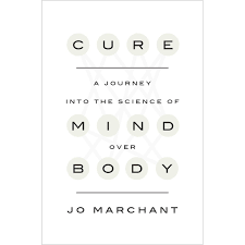 cure a journey into the science of mind over body by jo marchant