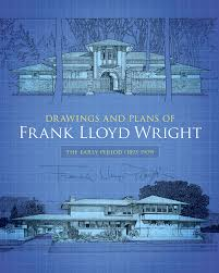 drawings and plans of frank lloyd wright the early period 1893 1909