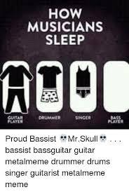 Drummer Meme - how musicians sleep utar druer inger ap drummer singer playe play