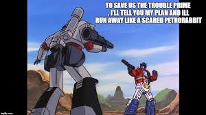 Transformers Meme - image tagged in g1 transformers imgflip