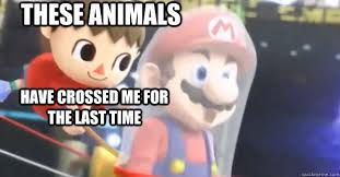 Villager Memes - these animals have crossed me for the last time super smash bros