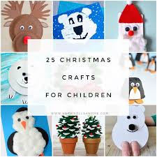 25 christmas crafts for children sophie ella and me