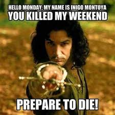 My Name Is Inigo Montoya Meme - dopl3r com memes hello monday my name is inigo montoya you