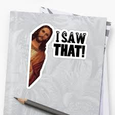 Jesus Fucking Christ Meme - jesus saw that jesus is watching meme stickers by charles mac