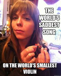 Smallest Violin Meme - the world s saddest song on the world s smallest violin saddest