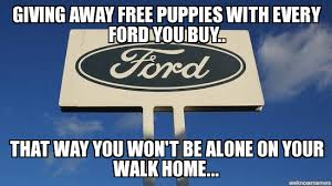 Ford Memes - un categorized giving away free puppies with every ford you buy