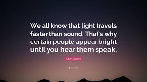 Albert einstein quote we all know that light travels faster than