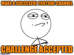 Challenge Accepted Meme Generator - youtube challenge accepted imgflip