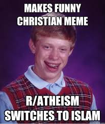R Meme - makes funny christian meme r atheism switches to islam bad luck