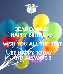 Happy Birthday Wish You All The Best In Dear Darius Happy Birthday Wish You All The Best Be Happy Today