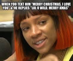 Merry Christmas Meme Generator - meme maker when you text him merry christmas i love you he