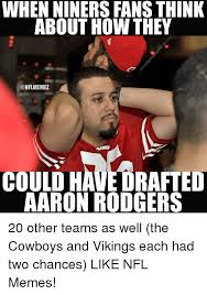 Niners Memes - when niners fans think about how they could have drafted aaron