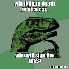 Nice Car Meme - win fight to death for nice car create your own meme