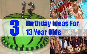 3 birthday ideas for 13 year olds how to celebrate thirteenth