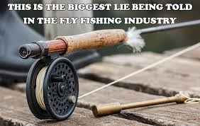 Fly Fishing Meme - the biggest lie in the fly fishing industry streamworks