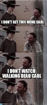 Meme Carl - i don t get this meme carl carl walking dead meme on memegen
