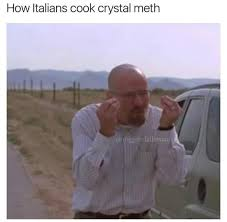 Crystal Meth Meme - how italians cook crystal meth how italians do things know your meme