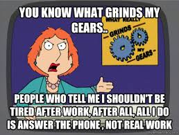 Tired At Work Meme - livememe com grinds my gears