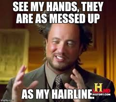 Messed Up Hairline - ancient aliens meme imgflip