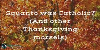 squanto was catholic and other thanksgiving morsels