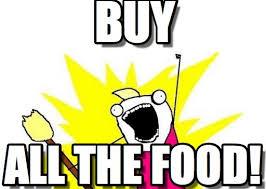 Buy All The Food Meme - buy x all the y meme on memegen