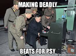 Psy Meme - making deadly beats for psy north korea not scary make a meme