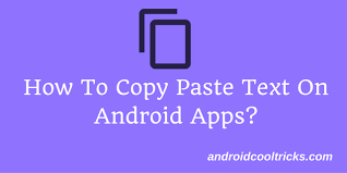 android copy paste how to easily copy paste text on android apps such as