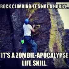 Rock Climbing Memes - rock climbing it s not just a hobby it s a zombie apocalypse life