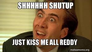Just Kiss Meme - shhhhhh shutup just kiss me all reddy sarcastic nicholas cage