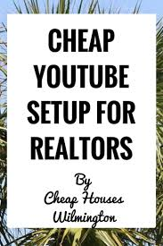 real estate agent youtube setup for cheap real estate agent