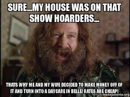 Why Me Meme - sure my house was on that show hoarders thats why me and my