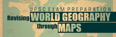 upsc exam preparation revising world geography through maps byju u0027s