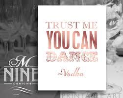 wedding quotes printable gold quotes printable trust me you can vodka sign