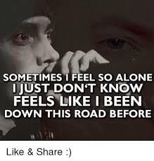 Feeling Lonely Memes - i feel so alone meme feel best of the funny meme