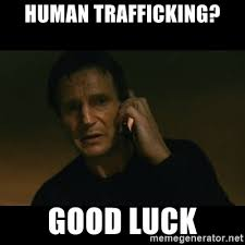 human trafficking good luck liam neeson taken meme generator
