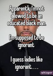 Educated Black Man Meme - i m not allowed to be an educated black man i m supposed to be