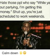 Funny Weekend Meme - 25 best memes about work weekend work weekend memes