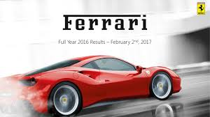 ferrari supercar 2016 ferrari n v 2016 q4 results earnings call slides ferrari