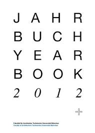 architektur studiengã nge jahrbuch yearbook 2012 by fakultät für architektur tu münchen