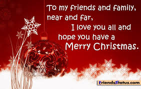 merry to family and friends to my friends and family
