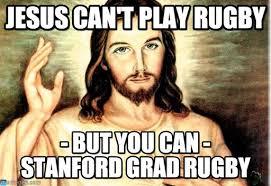 Stanford Meme - jesus can t play rugby jesus meme on memegen