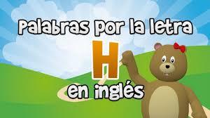 imagenes que empiecen con la letra am palabras que comienzan por la letra h en inglés para niños youtube