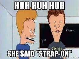Strapon Meme - huh huh huh she said strap on beavis and butthead meme generator