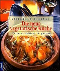 vegetarische k che fr die neue vegetarische küche livres