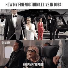 Dubai Memes - how my friends think i live in dubai vs reality dubai memes
