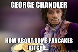 Dave Chappelle Prince Meme - george chandler how about some pancakes bitch prince dave